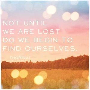 Not until we are losst do we begin to find ourselves, Henry David Thoreau