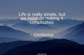 Confucius, life is simple